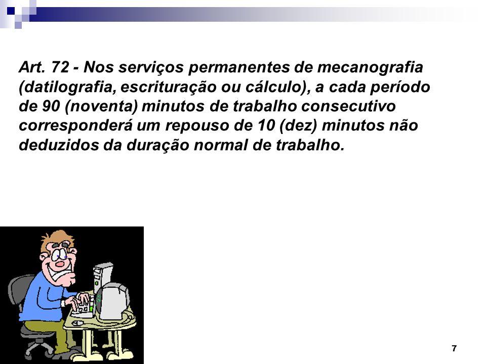 7 Art. 72 - Nos serviços permanentes de mecanografia (datilografia, escrituração ou cálculo), a cada período de 90 (noventa) minutos de trabalho conse