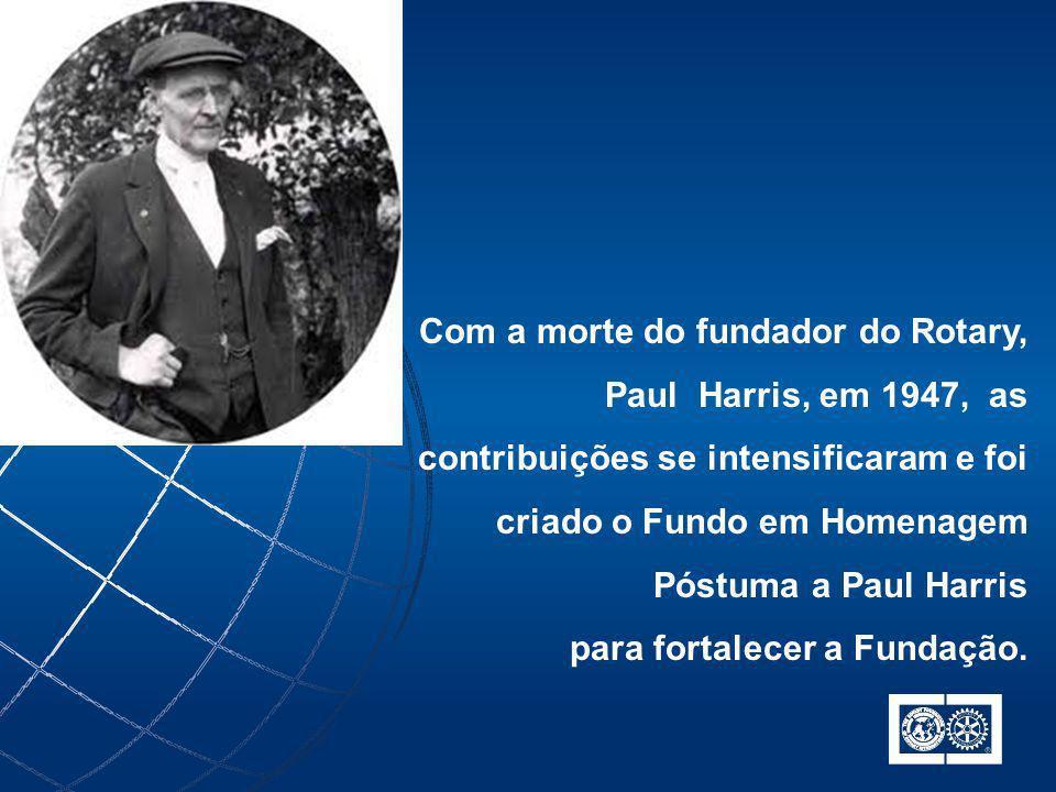 Com a morte do fundador do Rotary, Paul Harris, em 1947, as contribuições se intensificaram e foi criado o Fundo em Homenagem Póstuma a Paul Harris pa