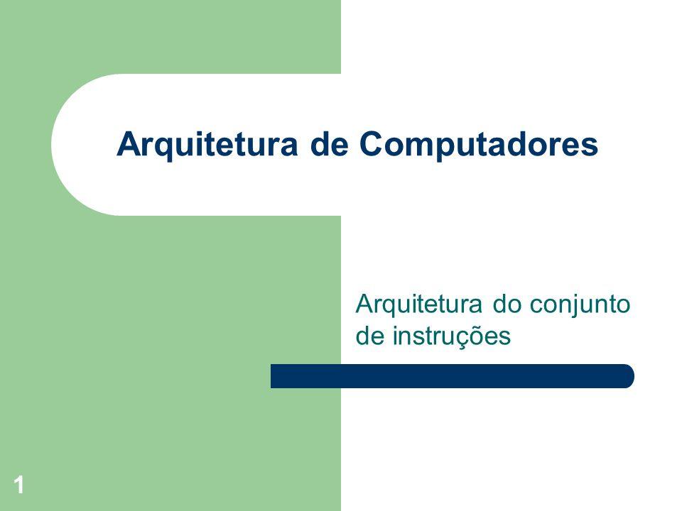 1 Arquitetura de Computadores Arquitetura do conjunto de instruções