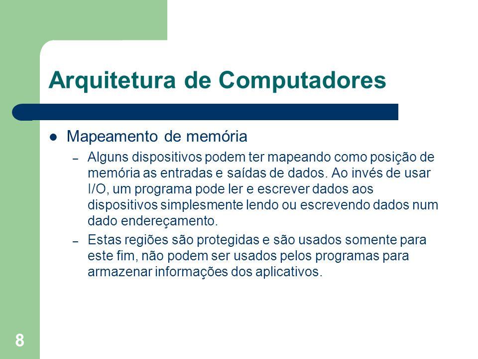 8 Arquitetura de Computadores Mapeamento de memória – Alguns dispositivos podem ter mapeando como posição de memória as entradas e saídas de dados. Ao
