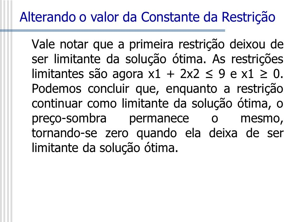 Vale notar que a primeira restrição deixou de ser limitante da solução ótima. As restrições limitantes são agora x1 + 2x2 9 e x1 0. Podemos concluir q