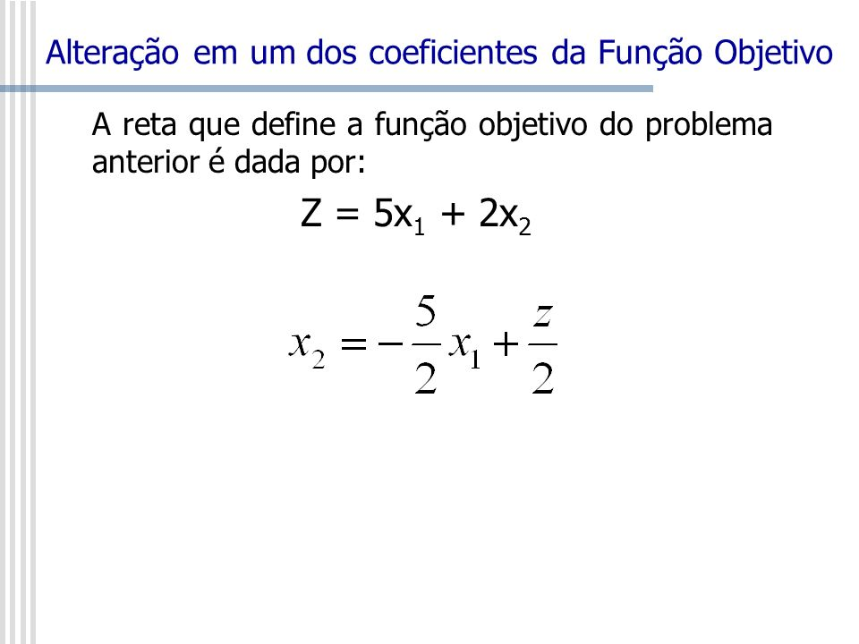 Na solução ótima, os valores de x 1 e x 2 são iguais para as duas equações das retas que limitam a solução.