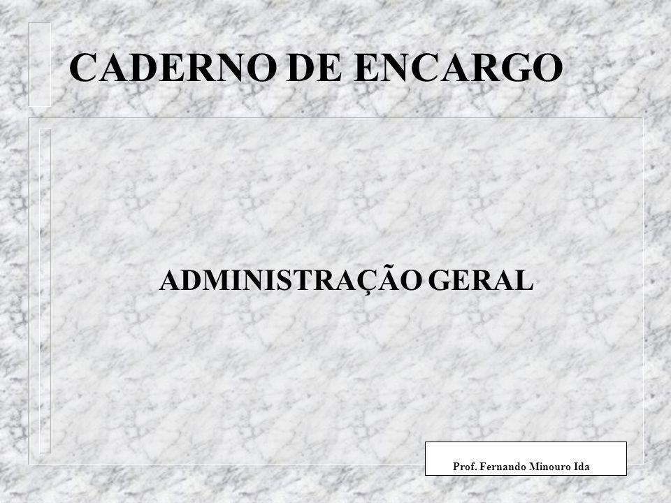CADERNO DE ENCARGO ADMINISTRAÇÃO GERAL Prof. Fernando Minouro Ida