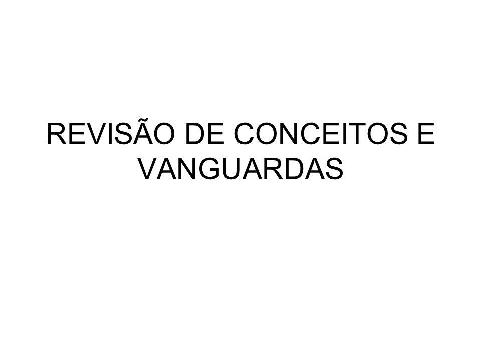 REVISÃO DE CONCEITOS E VANGUARDAS