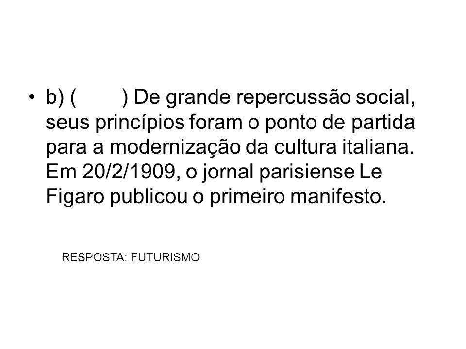 b) () De grande repercussão social, seus princípios foram o ponto de partida para a modernização da cultura italiana. Em 20/2/1909, o jornal parisiens