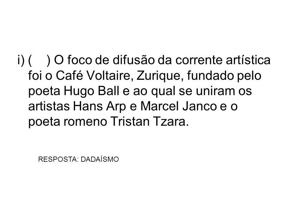 i) () O foco de difusão da corrente artística foi o Café Voltaire, Zurique, fundado pelo poeta Hugo Ball e ao qual se uniram os artistas Hans Arp e Ma