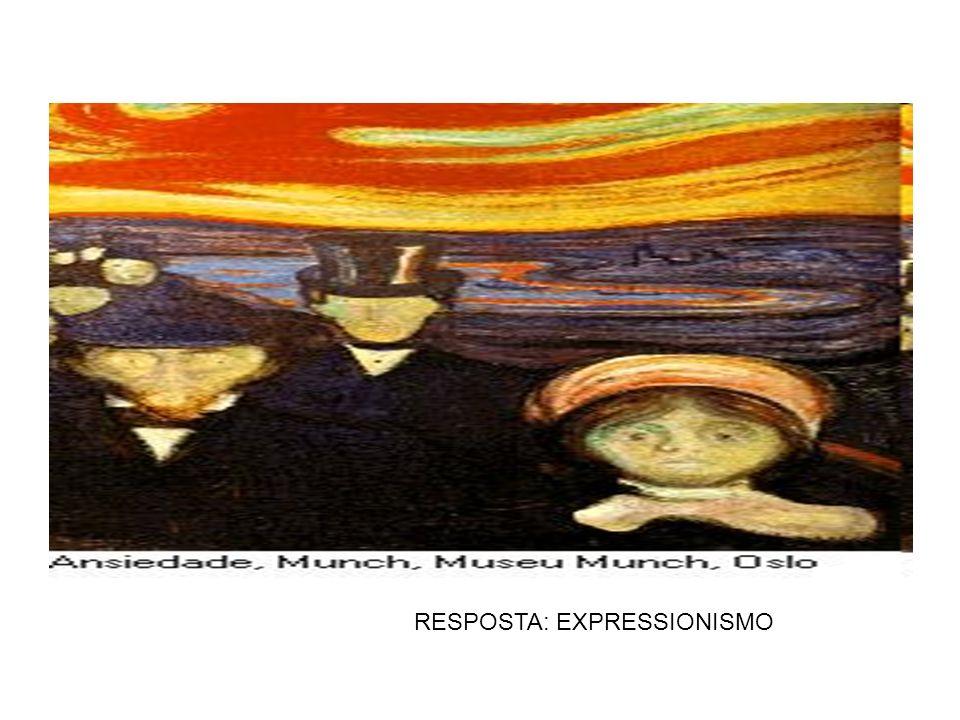 RESPOSTA: EXPRESSIONISMO