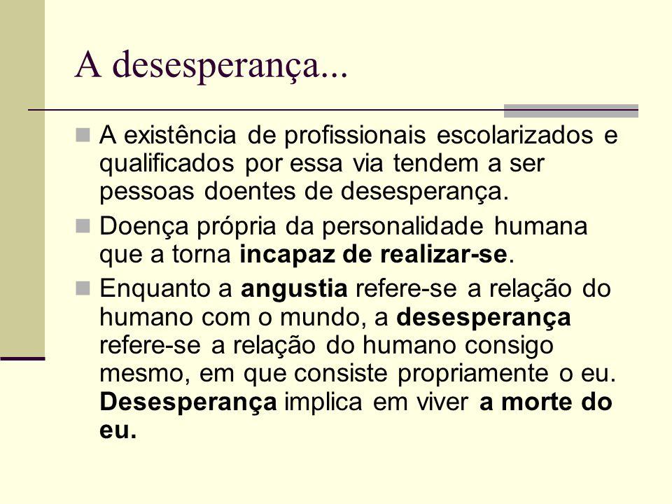A desesperança... A existência de profissionais escolarizados e qualificados por essa via tendem a ser pessoas doentes de desesperança. Doença própria