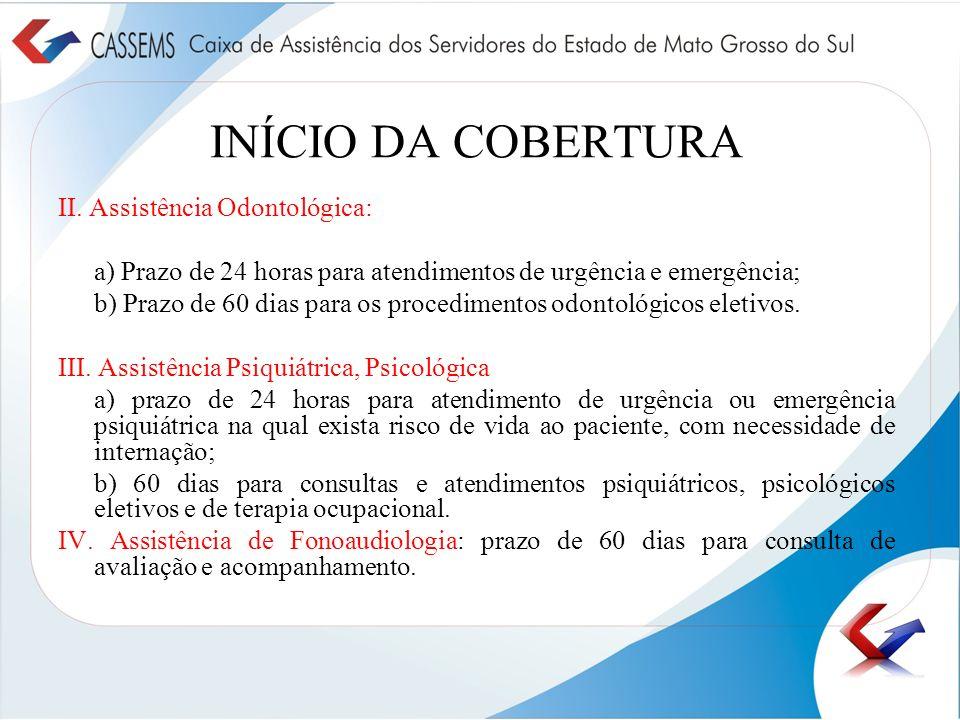 INÍCIO DA COBERTURA II. Assistência Odontológica: a) Prazo de 24 horas para atendimentos de urgência e emergência; b) Prazo de 60 dias para os procedi