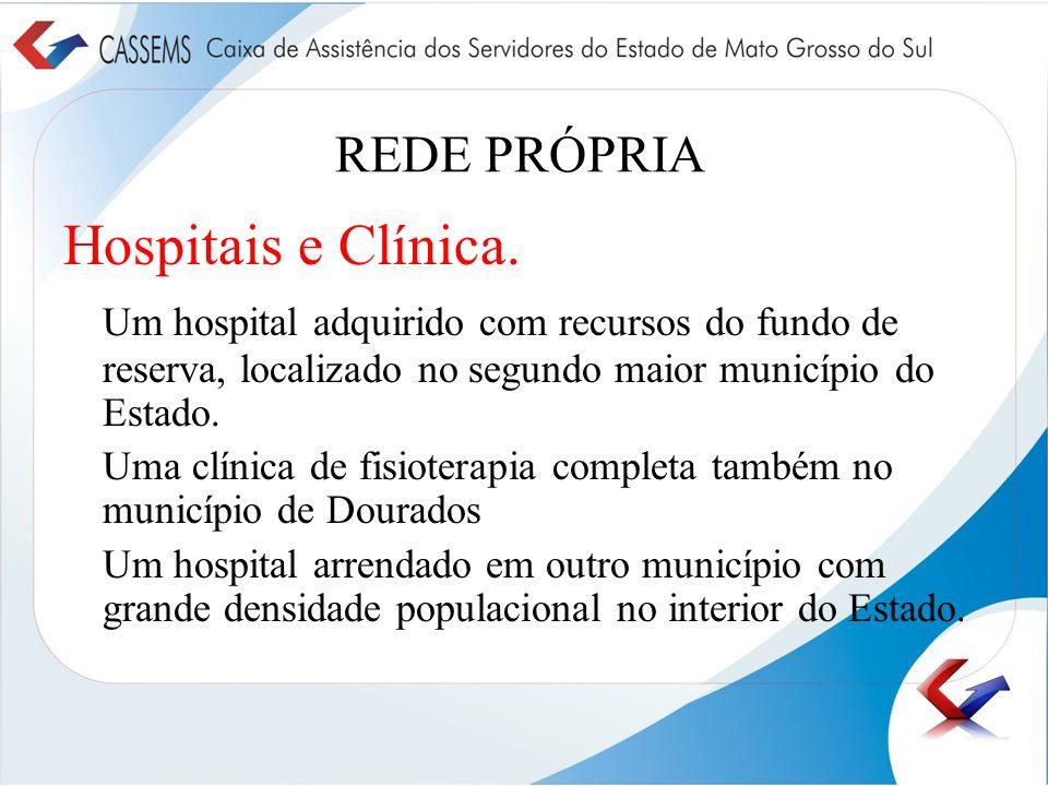 REDE PRÓPRIA Hospitais e Clínica. Um hospital adquirido com recursos do fundo de reserva, localizado no segundo maior município do Estado. Uma clínica