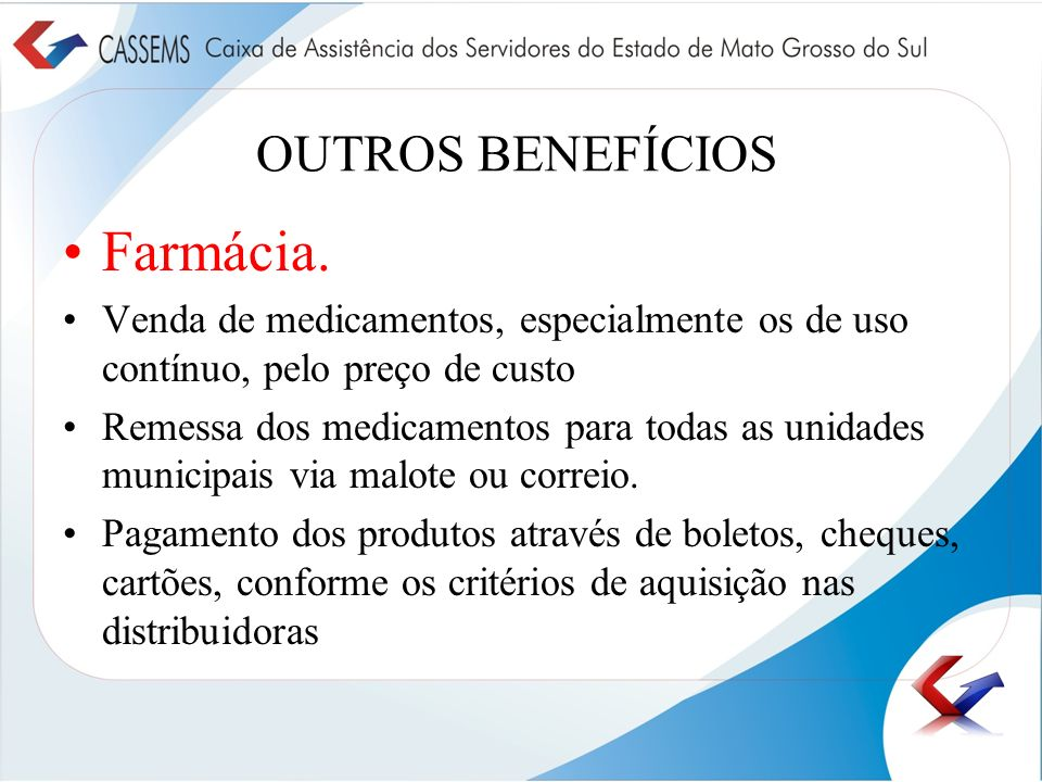 OUTROS BENEFÍCIOS Farmácia. Venda de medicamentos, especialmente os de uso contínuo, pelo preço de custo Remessa dos medicamentos para todas as unidad