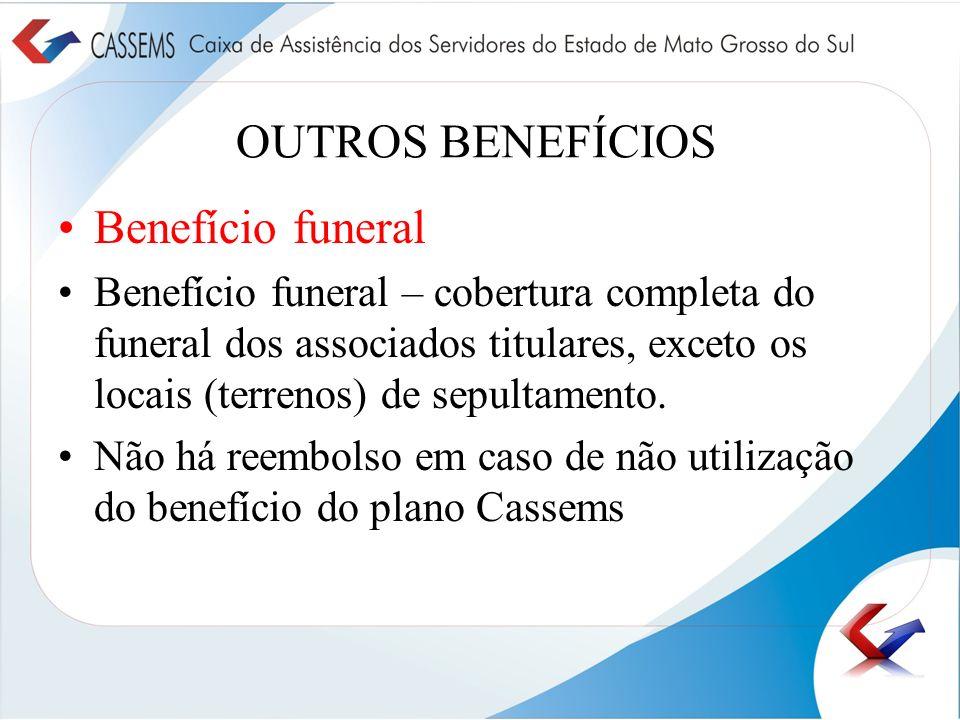 OUTROS BENEFÍCIOS Benefício funeral Benefício funeral – cobertura completa do funeral dos associados titulares, exceto os locais (terrenos) de sepulta
