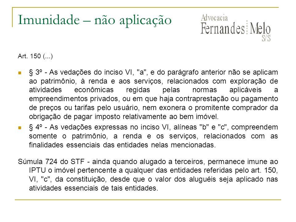Imunidade – não aplicação Art. 150 (...) § 3º - As vedações do inciso VI,