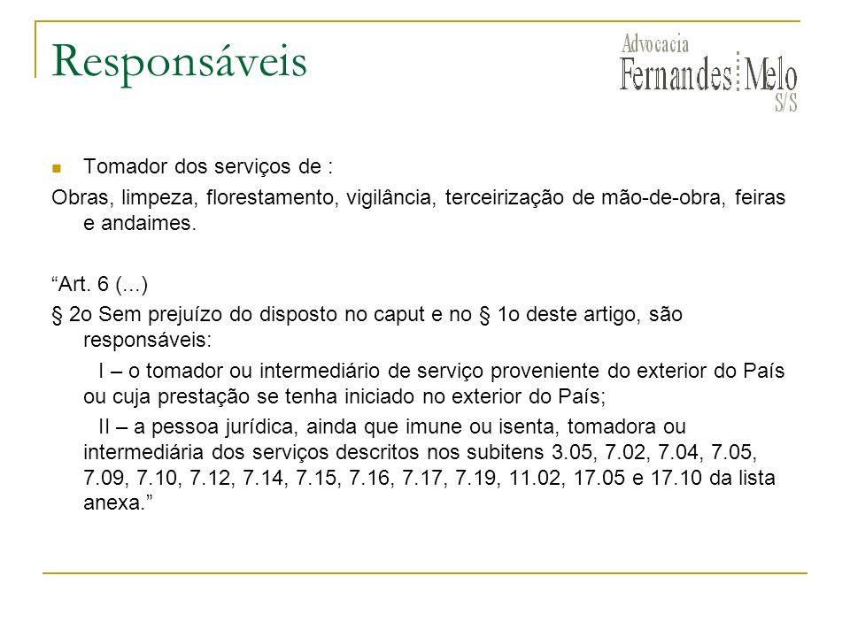 Responsáveis Tomador dos serviços de : Obras, limpeza, florestamento, vigilância, terceirização de mão-de-obra, feiras e andaimes. Art. 6 (...) § 2o S