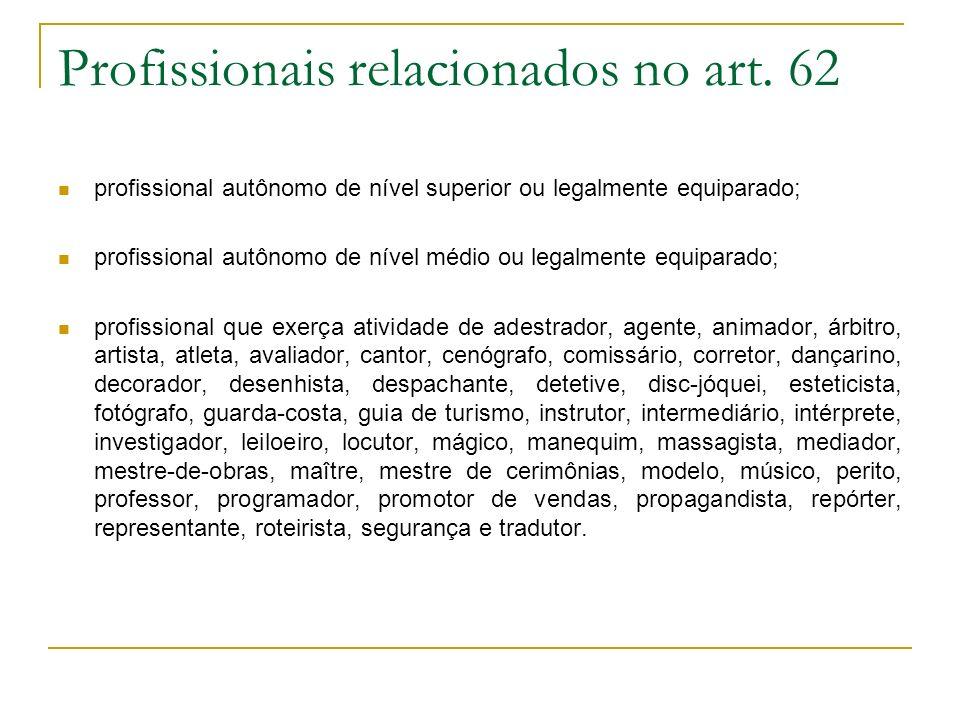 Profissionais relacionados no art. 62 profissional autônomo de nível superior ou legalmente equiparado; profissional autônomo de nível médio ou legalm
