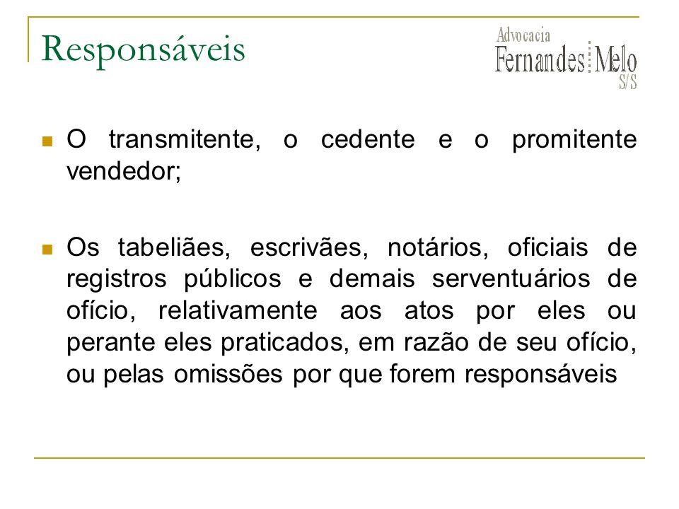 Responsáveis O transmitente, o cedente e o promitente vendedor; Os tabeliães, escrivães, notários, oficiais de registros públicos e demais serventuári