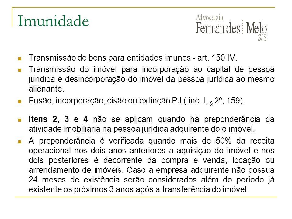 Imunidade Transmissão de bens para entidades imunes - art. 150 IV. Transmissão do imóvel para incorporação ao capital de pessoa jurídica e desincorpor