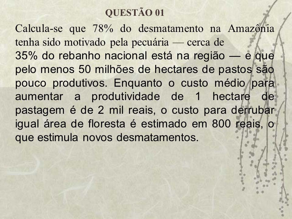 Calcula-se que 78% do desmatamento na Amazônia tenha sido motivado pela pecuária cerca de 35% do rebanho nacional está na região e que pelo menos 50 m