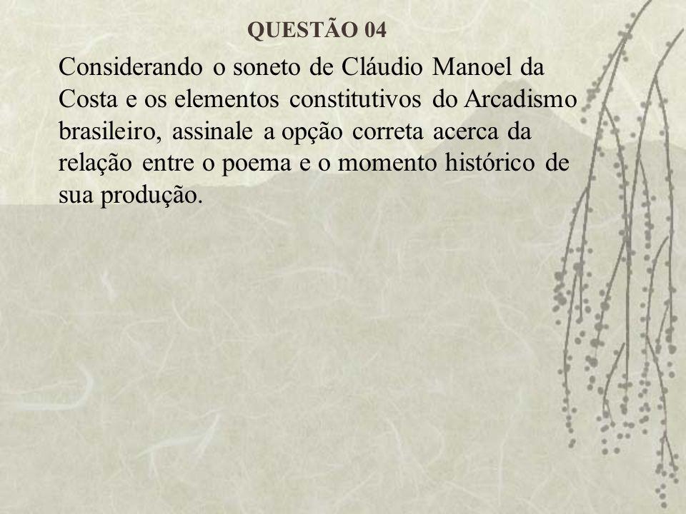 Considerando o soneto de Cláudio Manoel da Costa e os elementos constitutivos do Arcadismo brasileiro, assinale a opção correta acerca da relação entr