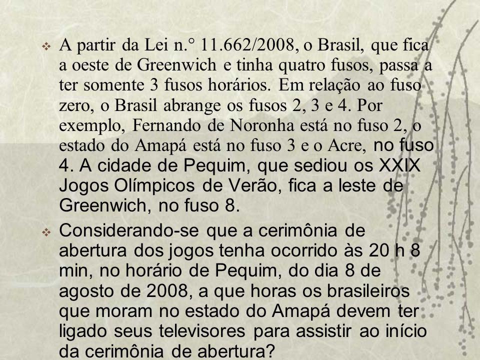 A partir da Lei n.° 11.662/2008, o Brasil, que fica a oeste de Greenwich e tinha quatro fusos, passa a ter somente 3 fusos horários. Em relação ao fus