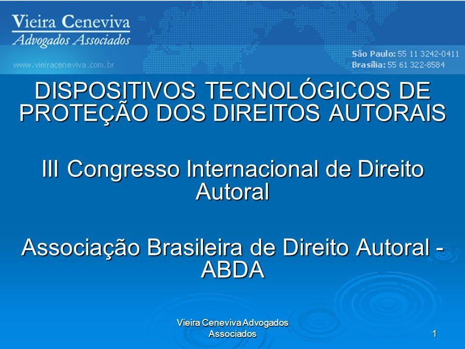 Vieira Ceneviva Advogados Associados 1 DISPOSITIVOS TECNOLÓGICOS DE PROTEÇÃO DOS DIREITOS AUTORAIS III Congresso Internacional de Direito Autoral Asso