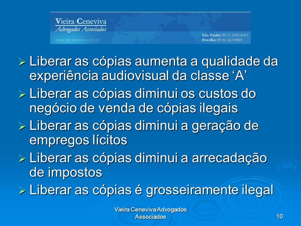 Vieira Ceneviva Advogados Associados10 Liberar as cópias aumenta a qualidade da experiência audiovisual da classe A Liberar as cópias aumenta a qualid