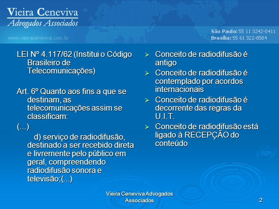 Vieira Ceneviva Advogados Associados2 LEI Nº 4.117/62 (Institui o Código Brasileiro de Telecomunicações) Art. 6º Quanto aos fins a que se destinam, as
