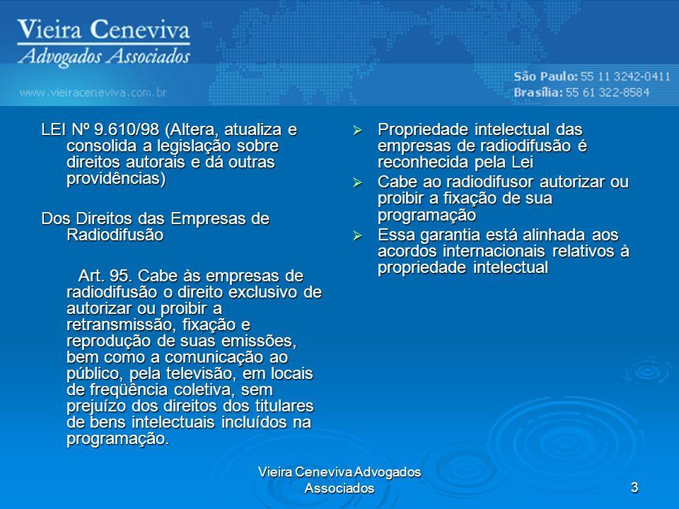 Vieira Ceneviva Advogados Associados4 LEI Nº 9.610/98 (Altera, atualiza e consolida a legislação sobre direitos autorais e dá outras providências) Art.