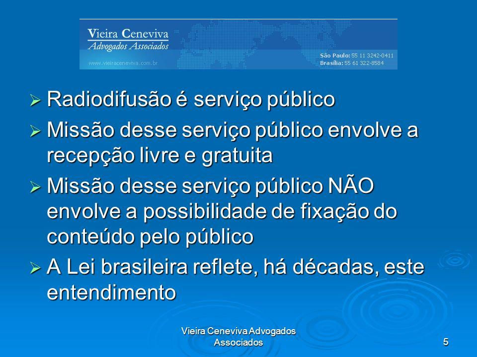 Vieira Ceneviva Advogados Associados5 Radiodifusão é serviço público Radiodifusão é serviço público Missão desse serviço público envolve a recepção li
