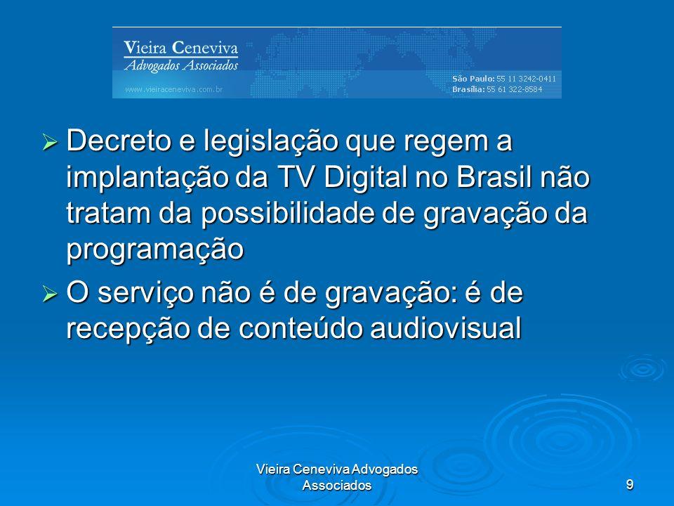 Vieira Ceneviva Advogados Associados9 Decreto e legislação que regem a implantação da TV Digital no Brasil não tratam da possibilidade de gravação da