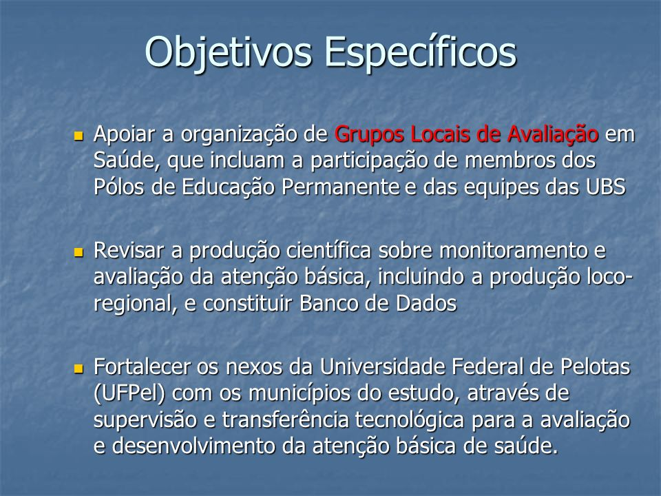 Objetivos Específicos Apoiar a organização de Grupos Locais de Avaliação em Saúde, que incluam a participação de membros dos Pólos de Educação Permane