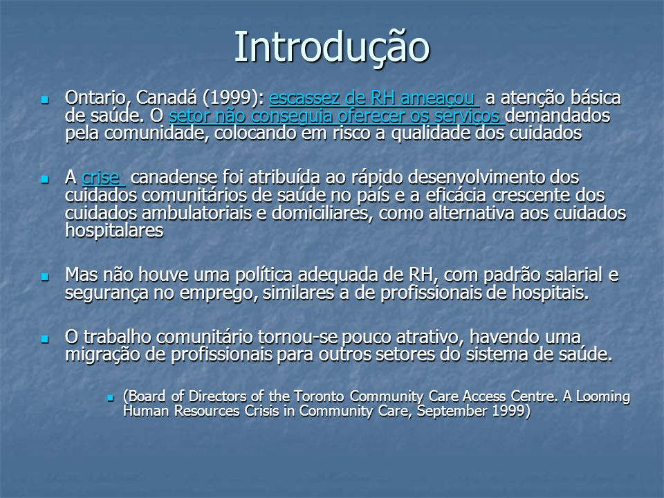 Introdução Ontario, Canadá (1999): escassez de RH ameaçou a atenção básica de saúde. O setor não conseguia oferecer os serviços demandados pela comuni