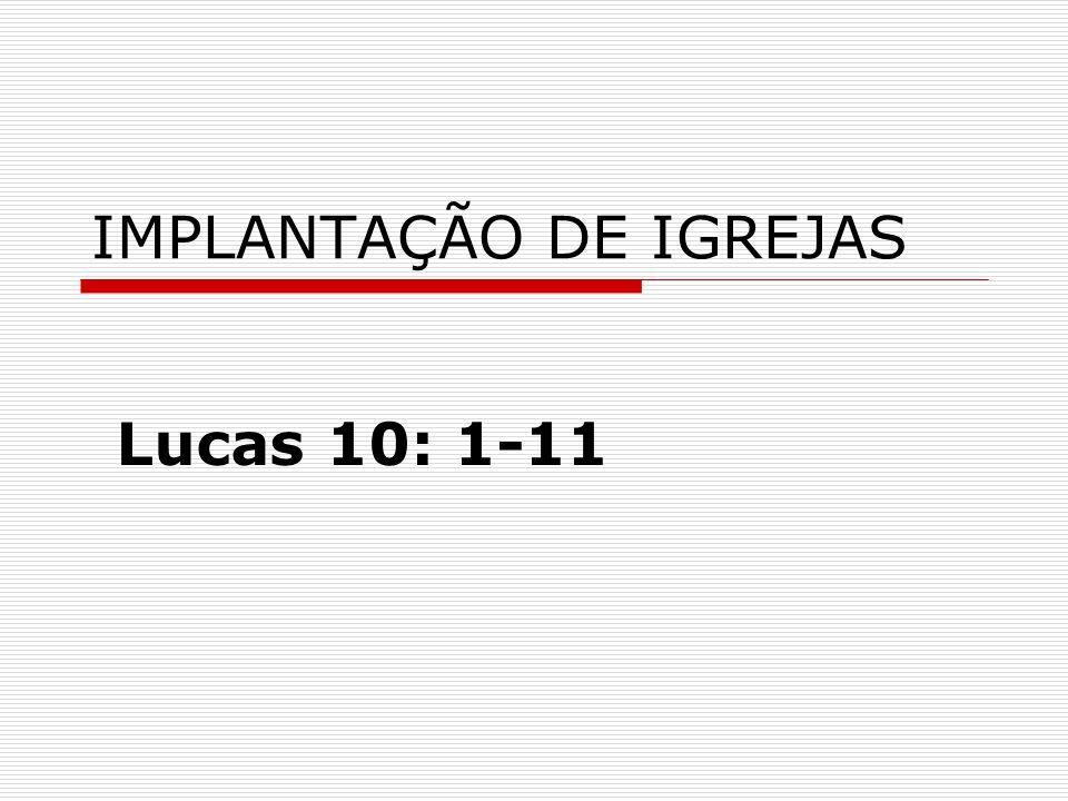 IMPLANTAÇÃO DE IGREJAS Lucas 10: 1-11