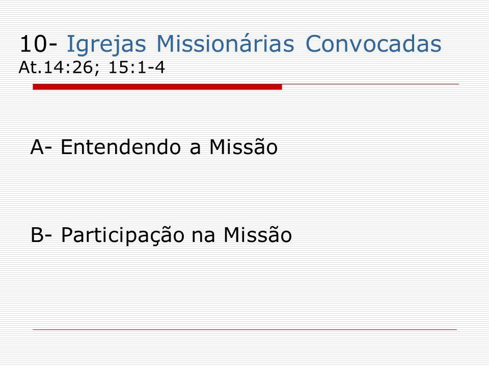 10- Igrejas Missionárias Convocadas At.14:26; 15:1-4 A- Entendendo a Missão B- Participação na Missão
