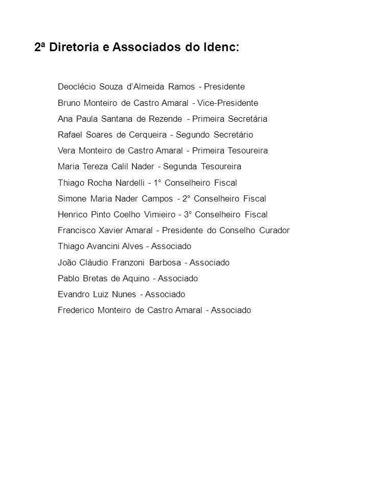 2ª Diretoria e Associados do Idenc: Deoclécio Souza dAlmeida Ramos - Presidente Bruno Monteiro de Castro Amaral - Vice-Presidente Ana Paula Santana de