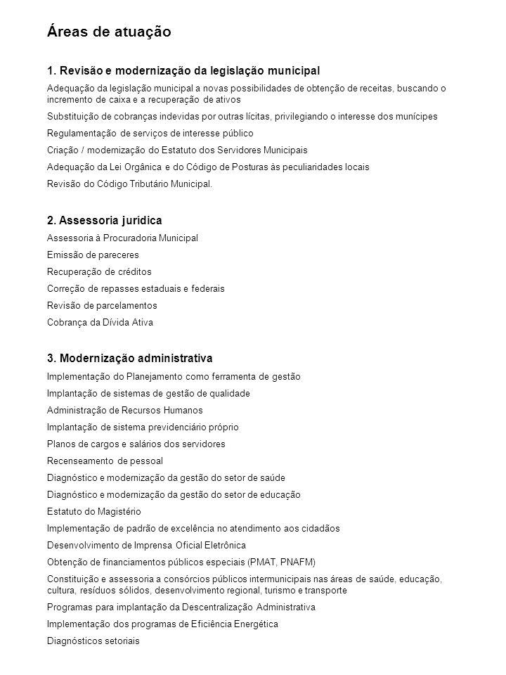 Áreas de atuação 1. Revisão e modernização da legislação municipal Adequação da legislação municipal a novas possibilidades de obtenção de receitas, b