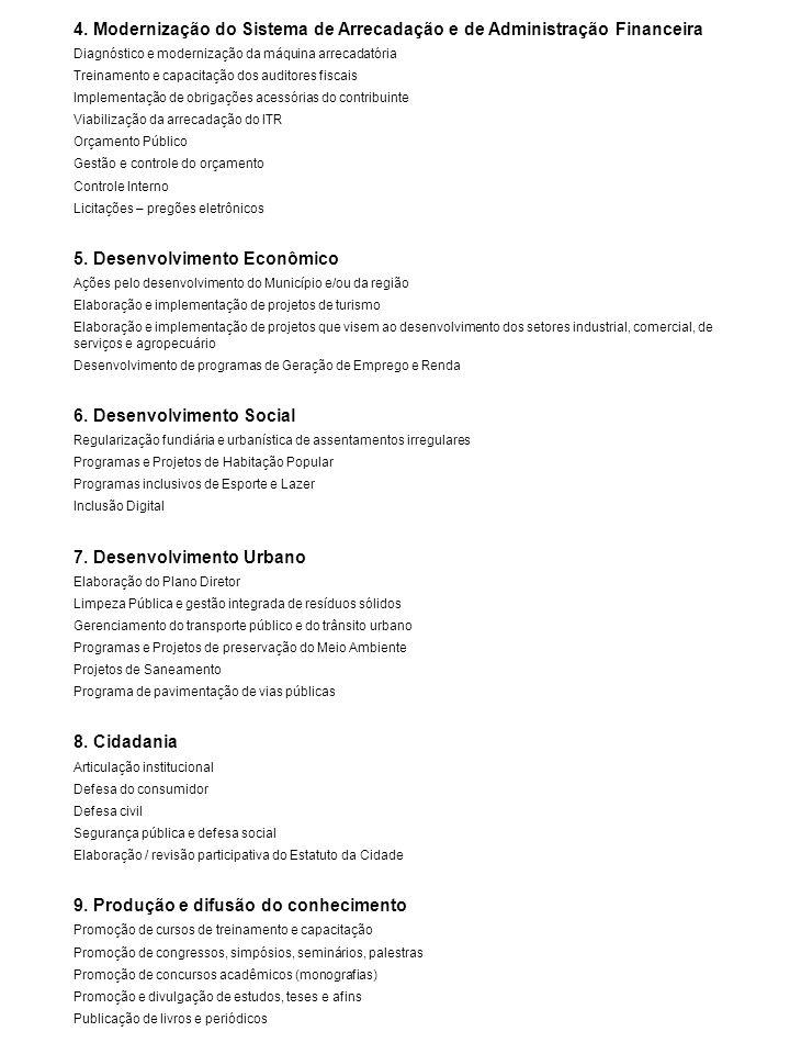 4. Modernização do Sistema de Arrecadação e de Administração Financeira Diagnóstico e modernização da máquina arrecadatória Treinamento e capacitação