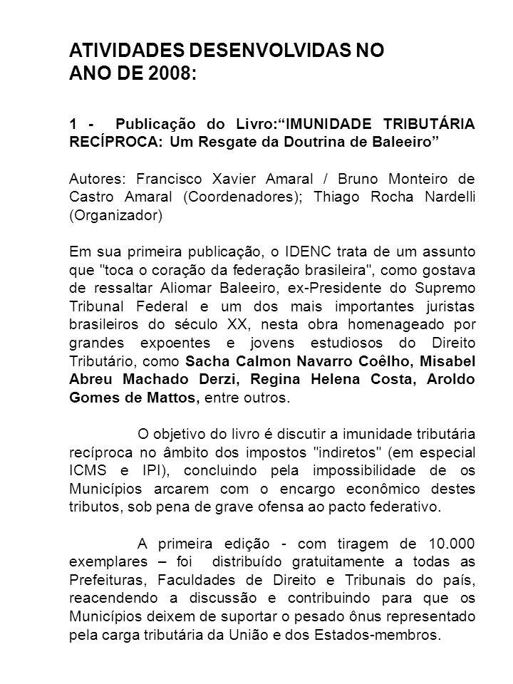 1 - Publicação do Livro:IMUNIDADE TRIBUTÁRIA RECÍPROCA: Um Resgate da Doutrina de Baleeiro Autores: Francisco Xavier Amaral / Bruno Monteiro de Castro