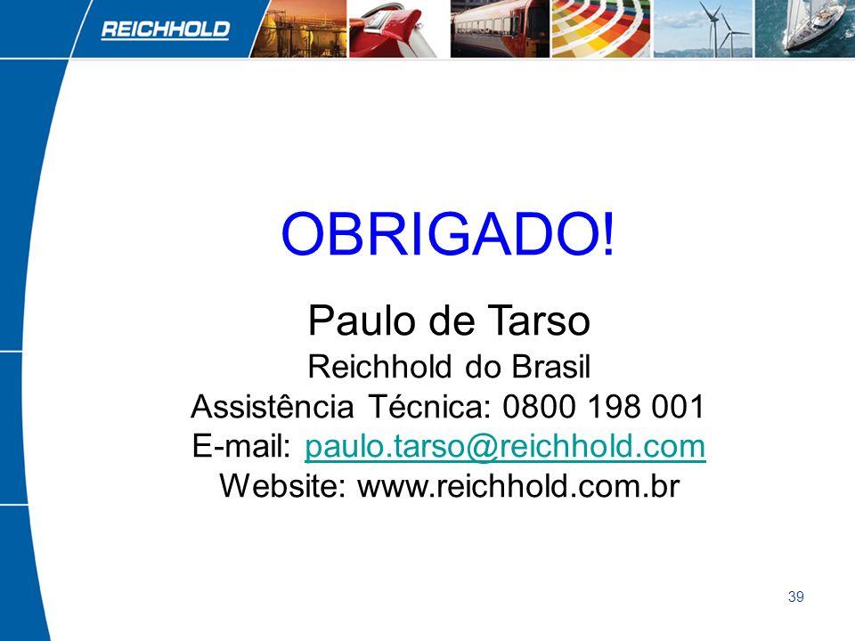 39 OBRIGADO! Paulo de Tarso Reichhold do Brasil Assistência Técnica: 0800 198 001 E-mail: paulo.tarso@reichhold.com Website: www.reichhold.com.brpaulo