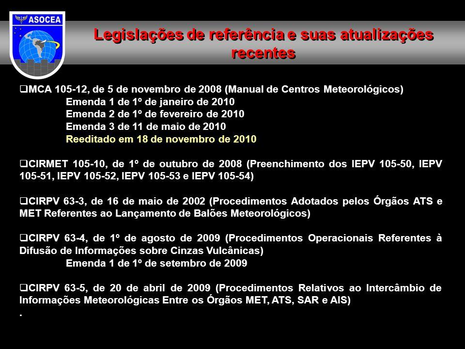 MCA 105-12, de 5 de novembro de 2008 (Manual de Centros Meteorológicos) Emenda 1 de 1º de janeiro de 2010 Emenda 2 de 1º de fevereiro de 2010 Emenda 3