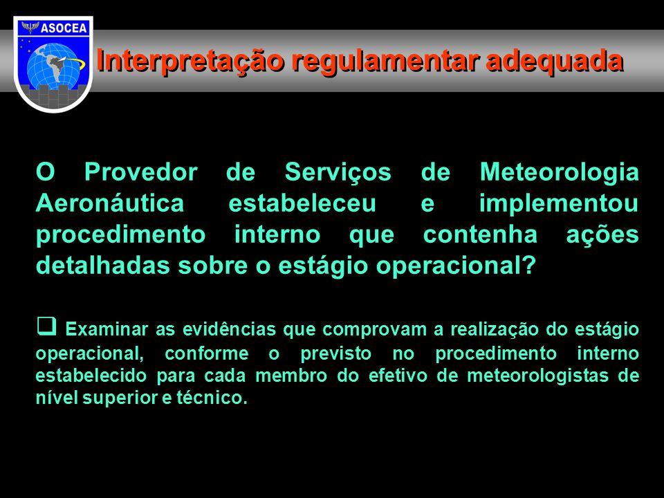 O Provedor de Serviços de Meteorologia Aeronáutica estabeleceu e implementou procedimento interno que contenha ações detalhadas sobre o estágio operac