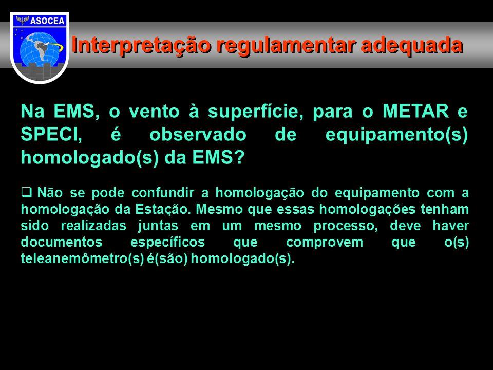 Na EMS, o vento à superfície, para o METAR e SPECI, é observado de equipamento(s) homologado(s) da EMS? Não se pode confundir a homologação do equipam