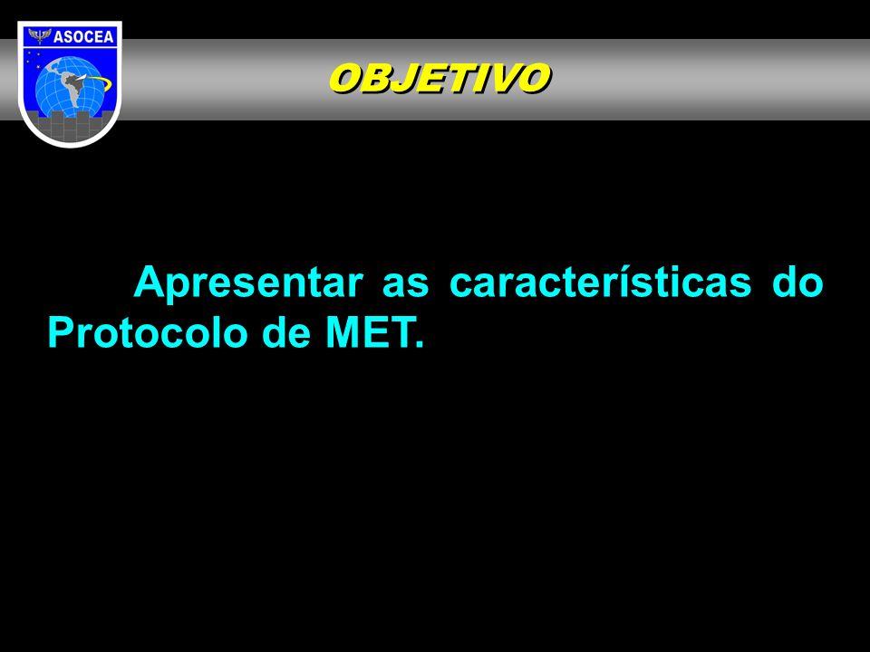 OBJETIVO Apresentar as características do Protocolo de MET.