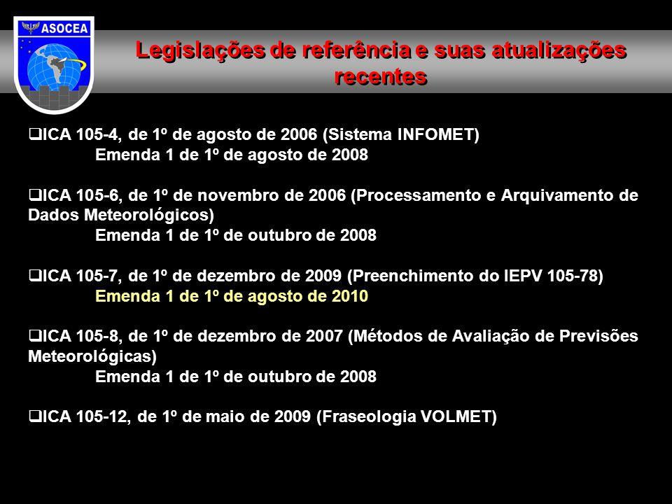 ICA 105-4, de 1º de agosto de 2006 (Sistema INFOMET) Emenda 1 de 1º de agosto de 2008 ICA 105-6, de 1º de novembro de 2006 (Processamento e Arquivamen