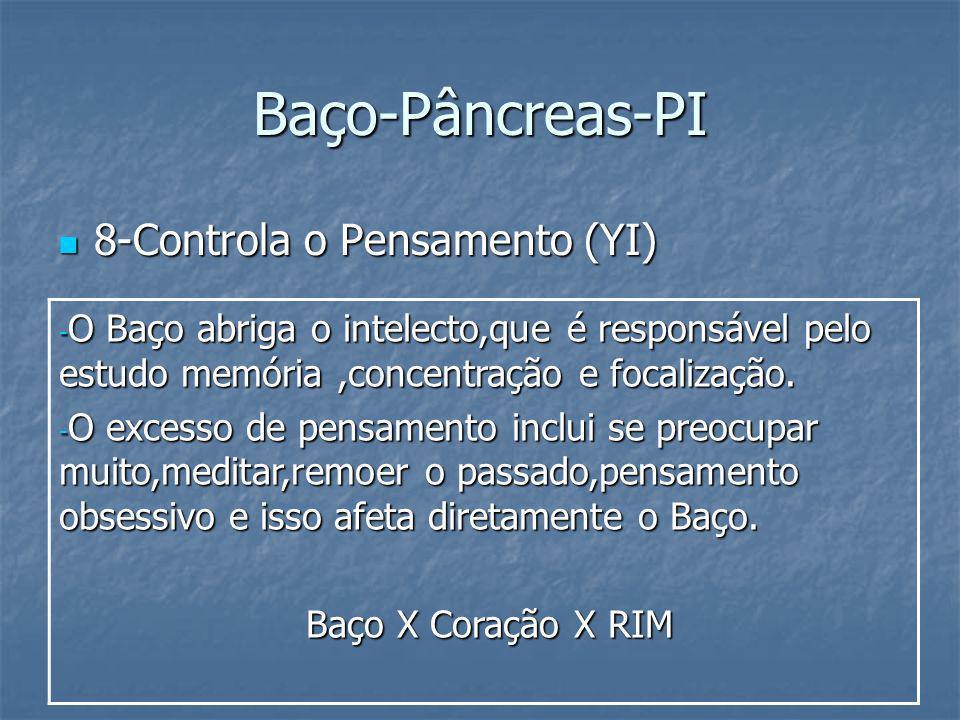 Baço-Pâncreas-PI 8-Controla o Pensamento (YI) 8-Controla o Pensamento (YI) - O Baço abriga o intelecto,que é responsável pelo estudo memória,concentra