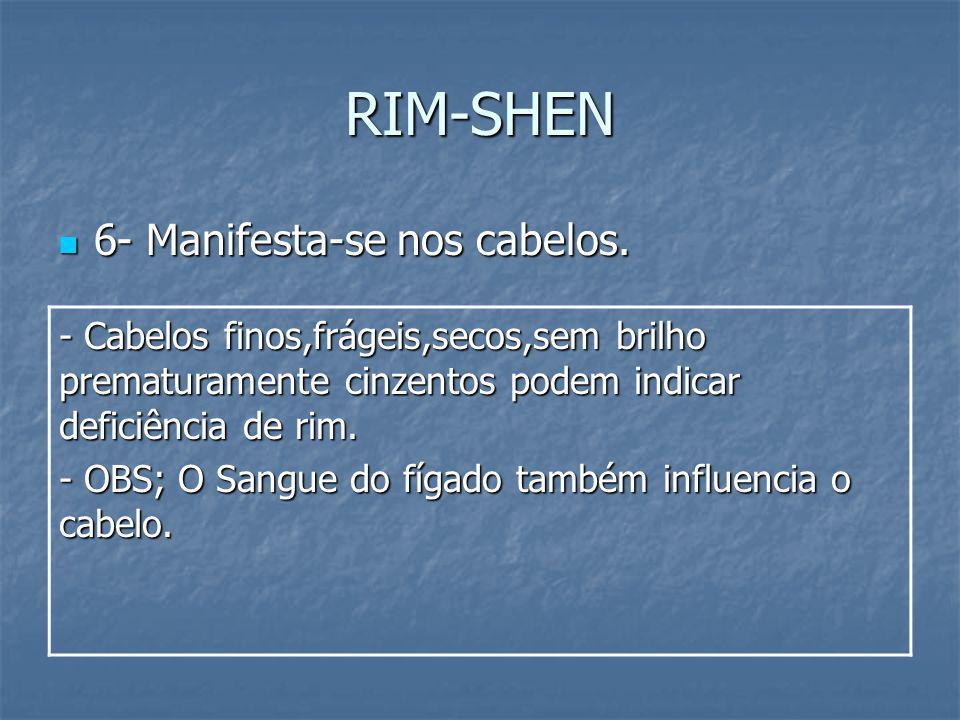 RIM-SHEN 6- Manifesta-se nos cabelos. 6- Manifesta-se nos cabelos. - Cabelos finos,frágeis,secos,sem brilho prematuramente cinzentos podem indicar def