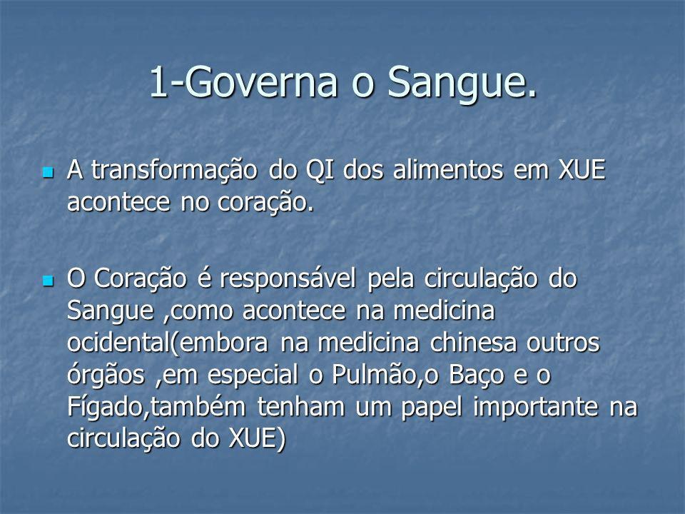 1-Governa o Sangue. A transformação do QI dos alimentos em XUE acontece no coração. A transformação do QI dos alimentos em XUE acontece no coração. O