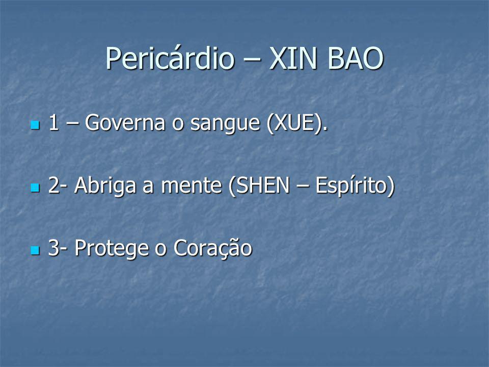 Pericárdio – XIN BAO 1 – Governa o sangue (XUE). 1 – Governa o sangue (XUE). 2- Abriga a mente (SHEN – Espírito) 2- Abriga a mente (SHEN – Espírito) 3
