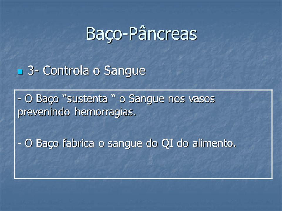 Baço-Pâncreas 3- Controla o Sangue 3- Controla o Sangue - O Baço sustenta o Sangue nos vasos prevenindo hemorragias. - O Baço fabrica o sangue do QI d