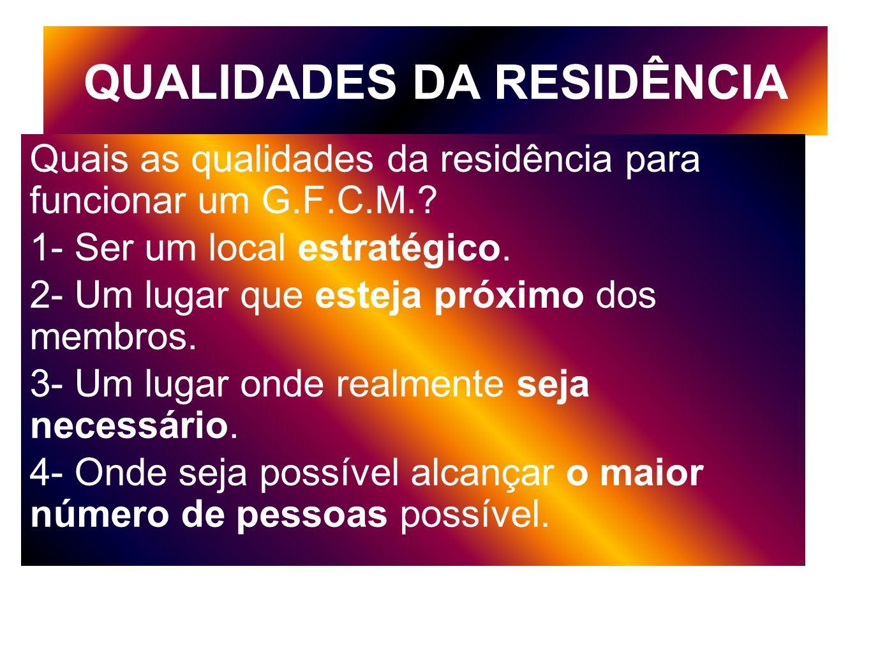 QUALIDADES DA RESIDÊNCIA Quais as qualidades da residência para funcionar um G.F.C.M.? 1- Ser um local estratégico. 2- Um lugar que esteja próximo dos